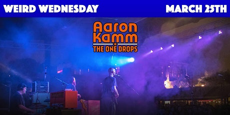 Weird Wednesday - Aaron Kamm and The One Drops tickets