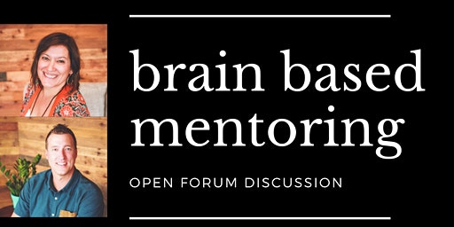FOCUS Open Forum and Q & A- Brain Based Mentoring