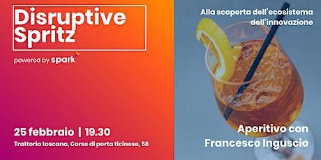 Disruptive Spritz: Aperitivo con Francesco Inguscio biglietti