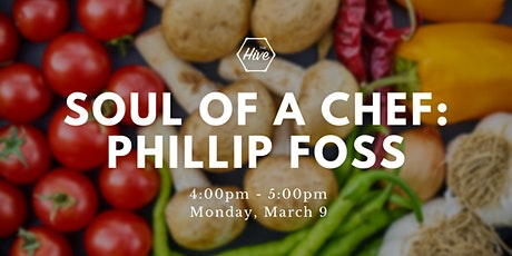 The Soul Of A Chef Speaker Series Presents Chef Philip Foss at The Hive tickets