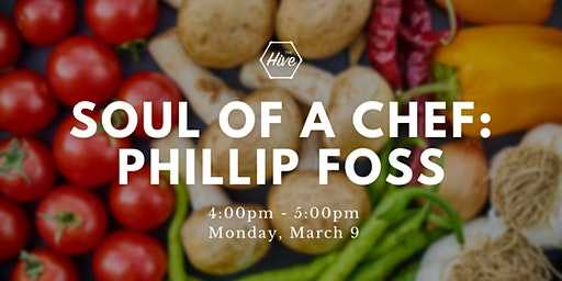 The Soul Of A Chef Speaker Series Presents Chef Philip Foss at The Hive