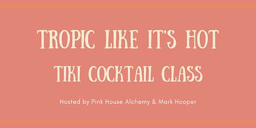 Tropic Like It's Hot - Tiki Cocktail Class