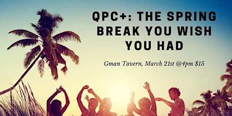 QPC+: The Spring Break You Wish You Had tickets