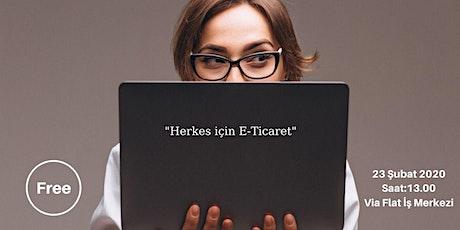 Herkes için E-Ticaret ve Girişimcilik Tanıtım Toplantısı tickets