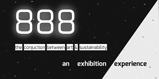 888 - An Exhibition Experience - conjunction between art & sustainability