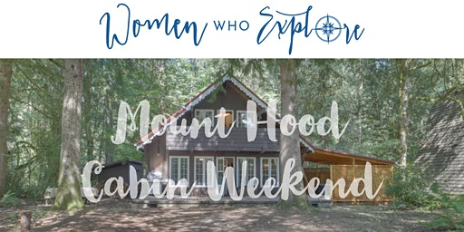 WWE PDX – Mount Hood Cabin Weekend
