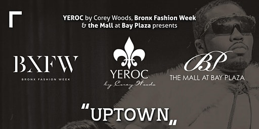 YEROC by Corey Woods & BRONX FASHION WEEK PRESENTS ''UPTOWN""