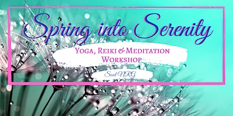 Spring into Serenity; Yoga, Meditation & Reiki Workshop tickets