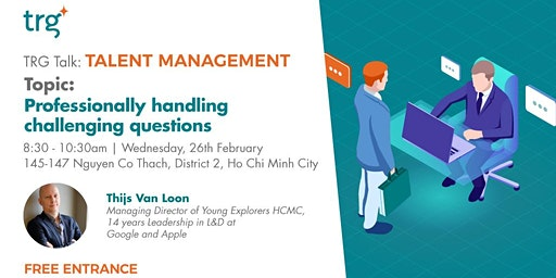 [HCMC] TRG TALK - Talent Management: Professionally handling challenging questions