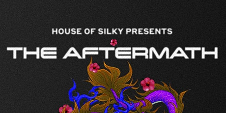 HOUSE OF SILKY PRESENTS: THE AFTERMATH  tickets