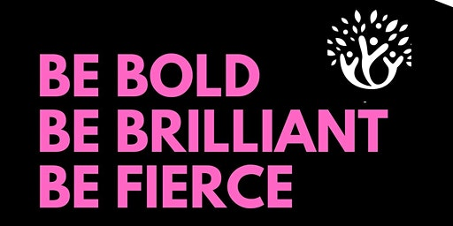 Be Bold, Be Brilliant, Be Fierce