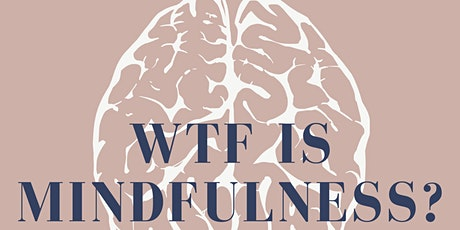 WTF is Mindfulness? A 6 week exploration of the science and practice tickets