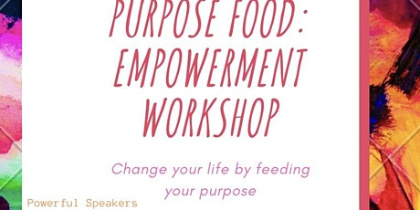 Purpose Food - Empowerment Workshop tickets