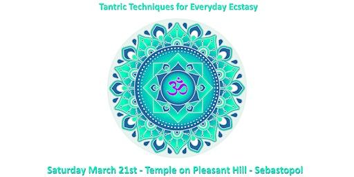 Tantric Techniques for Everyday Ecstasy - Sebastopol
