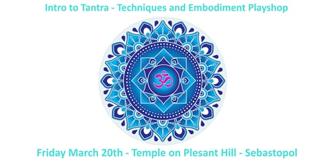 Intro to Tantra - Techniques and Embodiment Playshop - Sebastopol tickets