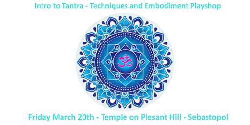 Intro to Tantra - Techniques and Embodiment Playshop - Sebastopol