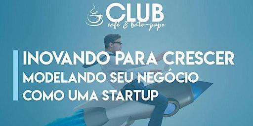 II CLUB CAFÉ DE 2020 - INOVANDO P/ CRESCER - MODELO DE STARTUP