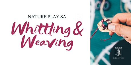 CANCELLED - Nature Play: Whittling and Weaving tickets