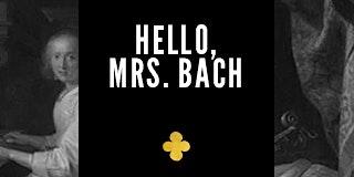Hello Mrs. Bach!