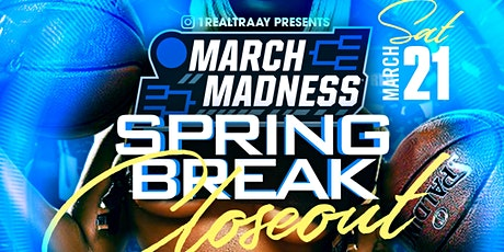 March Madness : Spring Break Closeout  tickets
