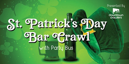3rd Annual St. Patrick's Day Bar Crawl with PARTY BUS