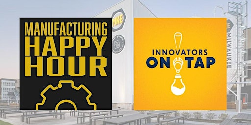 LIVE Podcast featuring Manufacturing Happy Hour & Innovators On Tap