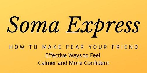 Soma Express - How to Make Fear Your Friend
