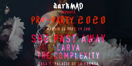 She Past Away, Larva y The Complexity, DarkMAD Pre-party 2020 tickets