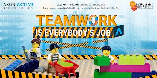 Teamwork is Everybody's job  - HCMC Scrum Breakfast - 29/02/2020