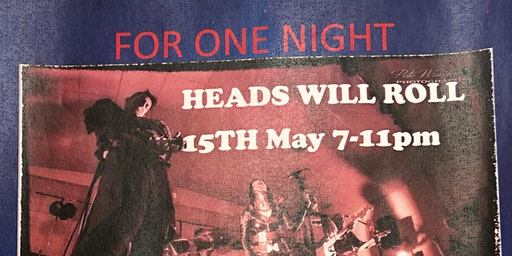 Heads will Roll Concert Friday 15th May 2020.  7pm-11pm