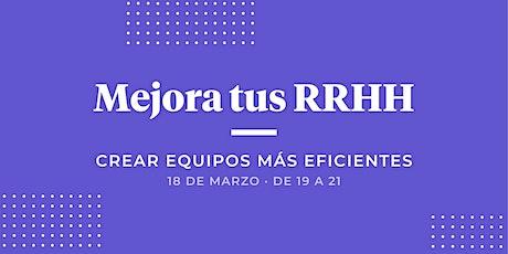 Mejora tus RRHH. Crear equipos más eficientes entradas