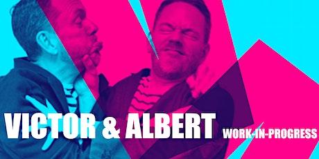 Victor & Albert: Work in Progress #1 tickets