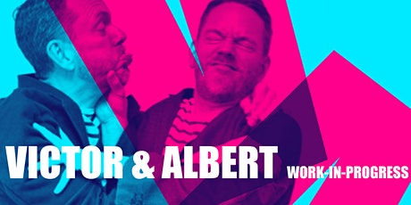 Copy of Copy of Victor & Albert: Work in Progress #3 tickets