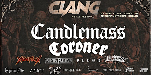 Clang Irish Metal Festival --Featuring Candlemass and Coroner!