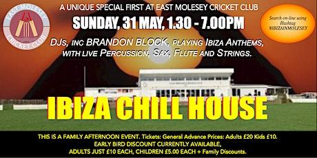IBIZA CHILL HOUSE  at East Molesey Cricket Club (#IbizaInMolesey) tickets