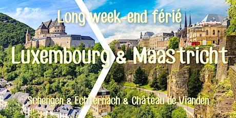 Long week-end férié Luxembourg & Maastricht 2020 billets