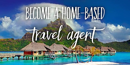Become an Independent Travel Agent Opportunity Event