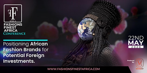 POSITIONING AFRICAN FASHION BRANDS FOR POTENTIAL FOREIGN INVESTMENT - FASHIONS FINEST AFRICA CONFERENCE