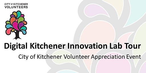 City of Kitchener Volunteer Appreciation Event - Innovation Lab Tour Feb 28