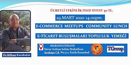 E-ticaret Buluşmaları Yemeği Ucretli /E-Commerce Meetups Lunch Paid Event tickets