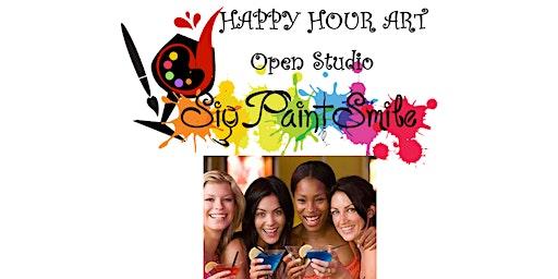 Happy Hour Art Open Studio! Paint! Sip! Smile!