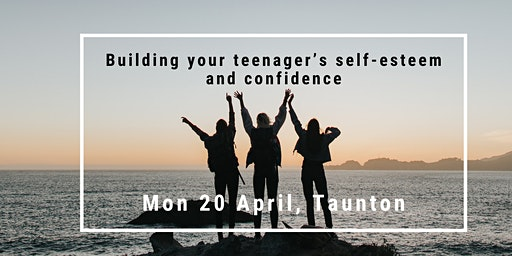 Taunton Parenting Cafe: Building your child's self-esteem and confidence