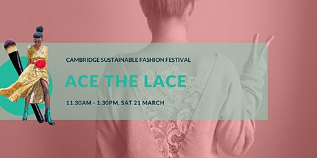 Cambridge Sustainable Fashion Fest: Ace the Lace tickets