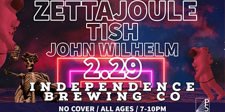 Zettajoule/Tish/John Wilhelm At Independence Brewing Co. tickets