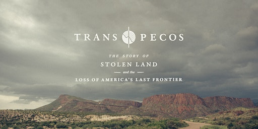 Trans Pecos: The Story of Stolen Land & the Loss of America's Last Frontier