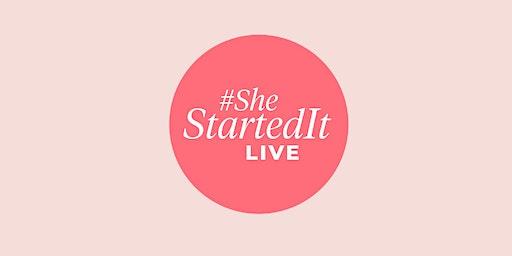 #SheStartedIt LIVE 2020: Festival of Female Empowerment