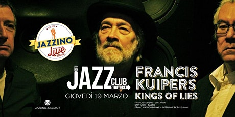 "Francis Kuipers ""Kings Of Lies"" - Live at Jazzino for JCN20 biglietti"