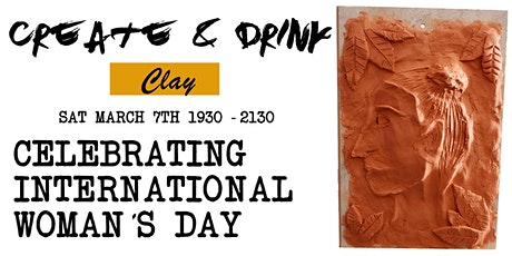 Create & Drink - Clay / Celebrating International Woman's Day  tickets