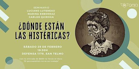 ¿Donde están las histéricas?  con L. Lutereau, M. Esborraz y C. Quiroga entradas