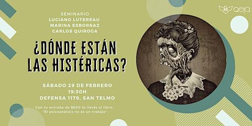 ¿Donde están las histéricas?  con L. Lutereau, M. Esborraz y C. Quiroga
